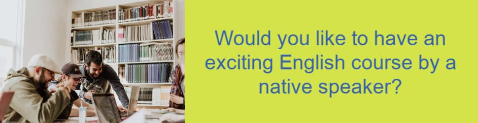 Would you like to have an exciting English course by a native speaker?