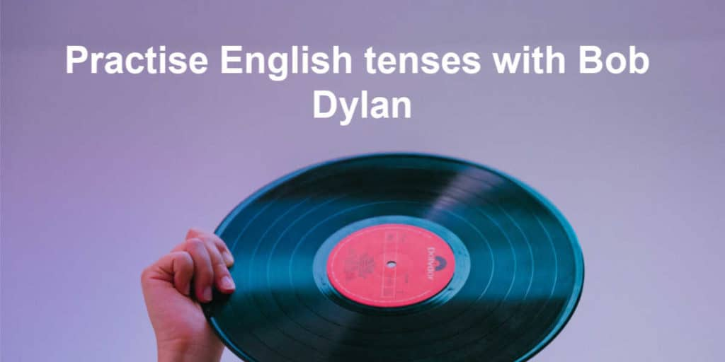 Practise English tenses with Bob Dylan