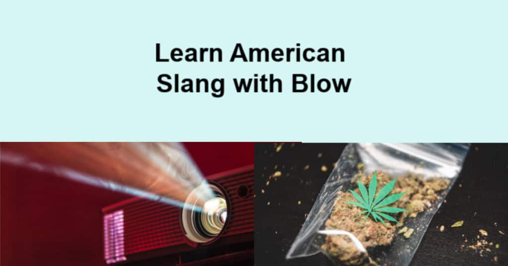Learn American slang with Blow